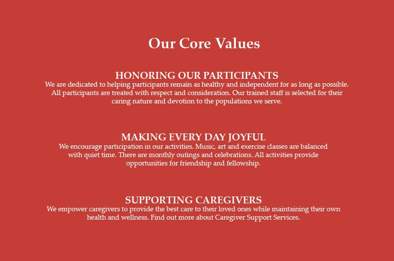 Our Core Values: Honoring our participants, making everyday joyful, and supporting caregivers