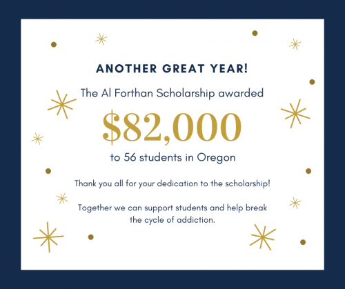 Another great year! The Al Forthan Scholarship awarded $82,000 to 56 students in Oregon. Thank you all for your dedication to the scholarship!